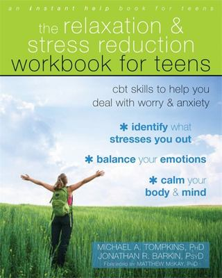 Relaxation and Stress Reduction Workbook for Teens: CBT Skills to Help You Deal with Worry and Anxiety