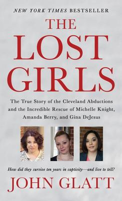 The Lost Girls - The True Story of the Cleveland Abductions and the Incredible Rescue of Michelle Knight, Amanda Berry, and Gina Dejesus
