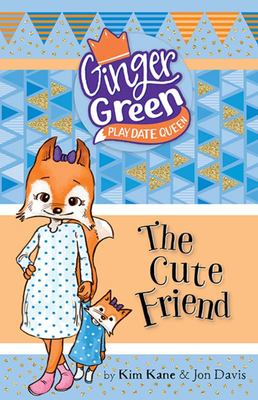 The Cute Friend (Ginger Green, Play Date Queen #8)