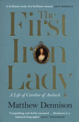 The First Iron Lady - A Life of Caroline of Ansbach