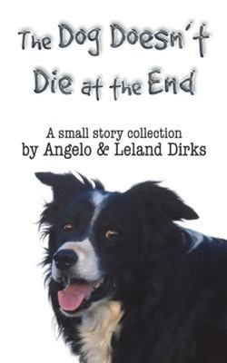 The Dog Doesn't Die at the End - A Small Story Collection