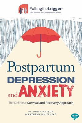 Postpartum Depression and Anxiety - The Definitive Survival and Recovery Approach