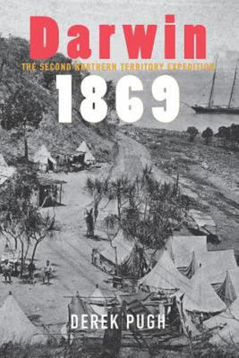 Darwin 1869 - The Second Northern Territory Expedition