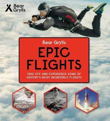 Epic Flights (Bear Grylls Epic Adventures Series)