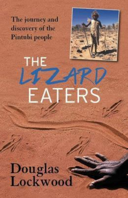 The Lizard Eaters: The Journey and Discovery of the Pintubi People
