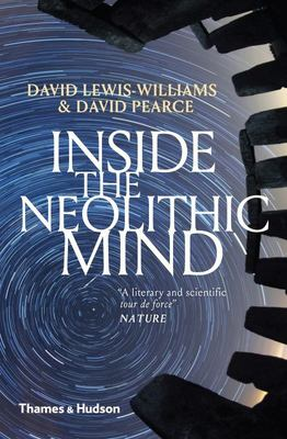 Inside the Neolithic Mind - Consciousness, Cosmos and the Realm of the Gods