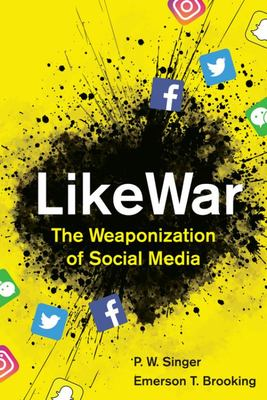 LikeWar - The Weaponization of Social Media
