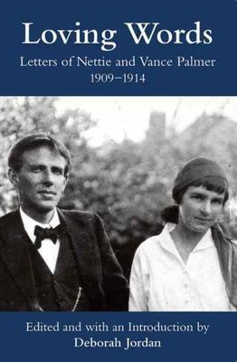 Loving Words - Letters of Nettie and Vance Palmer, 1909-1914