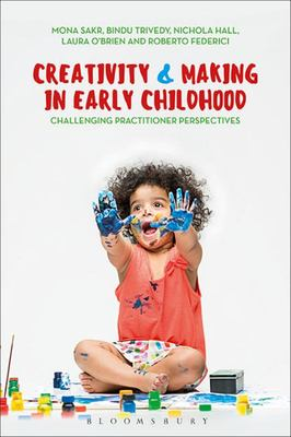 Creativity and Making in Early Childhood - Challenging Practitioner Perspectives