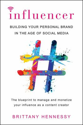 Influencer - Building Your Personal Brand in the Age of Social Media