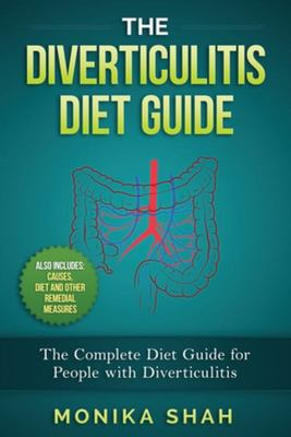 Diverticulitis Diet Guide - A Complete Diet Guide for People with Diverticulitis (Causes, Diet and Other Remedial Measures)
