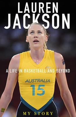 Lauren Jackson My Story: A Life in Basketball and Beyond