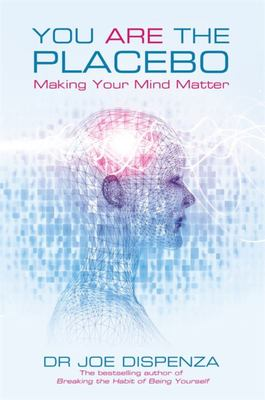You Are the Placebo - Making Your Mind Matter