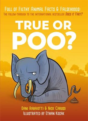 True or Poo? - The Definitive Field Guide to Filthy Animal Facts and Falsehoods