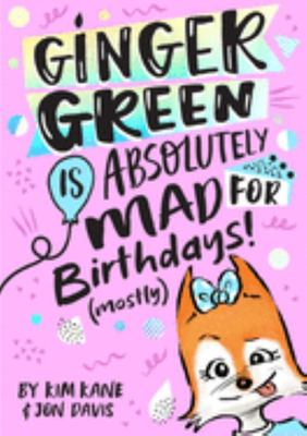 Ginger Green is Absolutely MAD for Birthday Parties (Mostly)