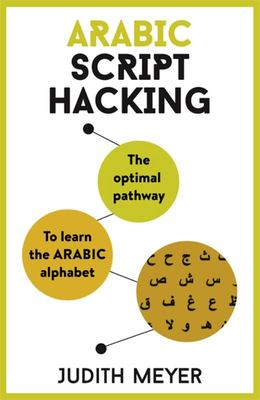 Arabic Script Hacking - The Optimal Pathway to Learning the Arabic Alphabet