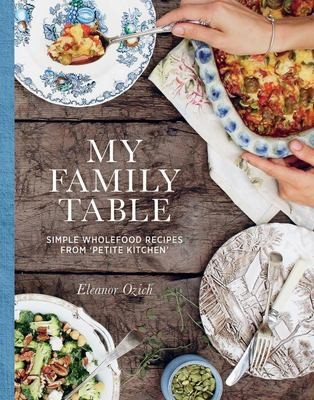 My Family Table - Simple Wholefood Recipes from Petite Kitchen