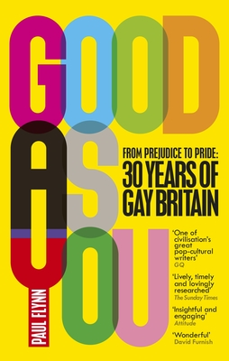 Good As You - From Prejudice to Pride: 30 Years of Gay Britain