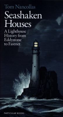 Seashaken Houses - A Lighthouse History from Eddystone to Fastnet