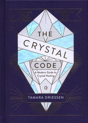 Crystal Code - Balance Your Energy, Transform Your Life The
