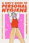 A Girl's Guide to Personal Hygiene - True Stories, Illustrated