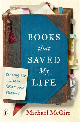 Books That Saved My Life - Reading for Wisdom, Solace and Pleasure