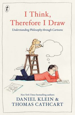 I Think, Therefore I Draw - Understanding Philosophy Through Cartoons