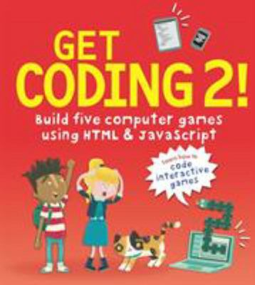 Get Coding #2: Build Five Computer Games with HTML and JavaScript (Get Coding #2)
