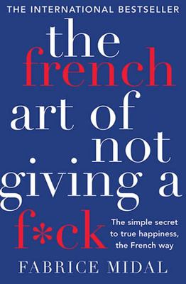 The French Art of Not Giving a F*ck - The Simple Secret to True Happiness, the French Way