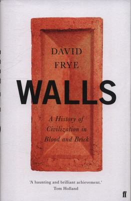 Walls: A History of Civilization in Blood and Brick