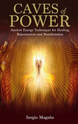 Caves of Power - Ancient Energy Techniques for Healing, Rejuvenation and Manifestation