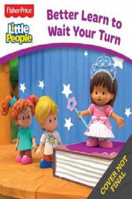 Fisher-Price: Little People Board Book - Better Learn to Wait Your Turn