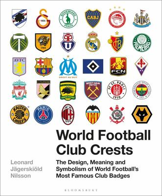World Football Club Crests - The Design, Meaning and Symbolism of World Football's Most Famous Club Badges
