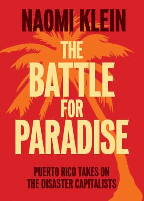 The Battle for Paradise - Puerto Rico Takes on the Disaster Capitalists