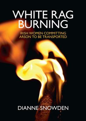 White Rag Burning - Irish Women Committing Arson to Be Transported