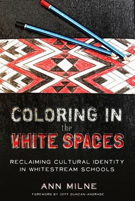 Coloring in the White Spaces - Reclaiming Cultural Identity in Whitestream Schools