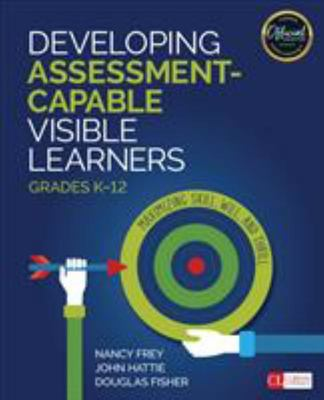 Developing Assessment-Capable Visible Learners, Grades K-12 - Maximizing Skill, Will, and Thrill
