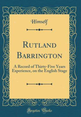 Rutland Barrington - A Record of Thirty-Five Years Experience, on the English Stage (Classic Reprint)
