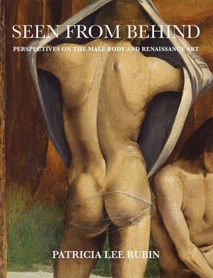 Seen from Behind - Perspectives on the Male Body and Renaissance Art