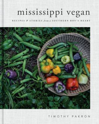 Mississippi Vegan - Recipes and Stories from a Southern Boy's Heart