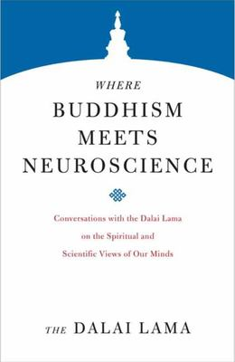 Where Buddhism Meets Neuroscience - Conversations with the Dalai Lama on the Spiritual and Scientific Views of Our Minds