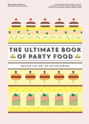 Ultimate Book of Party Food, Master the Art of Entertaining