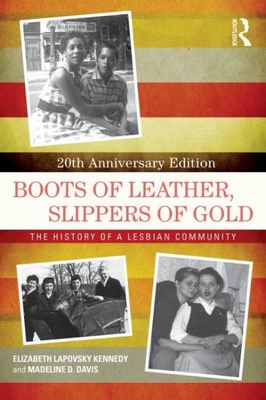 Boots of Leather, Slippers of Gold: The History of a Lesbian Community 20th Anniversary Edition