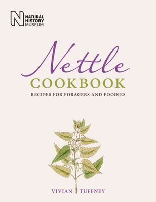 Nettle Cookbook - Recipes for Foragers and Foodies
