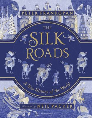 The Silk Roads: A New History of the World (HB Abridged Illustrated Edition)