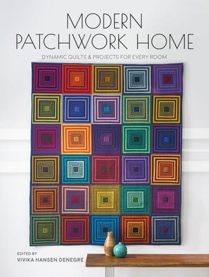 Modern Patchwork Home - Dynamic Quilts and Projects for Every Room