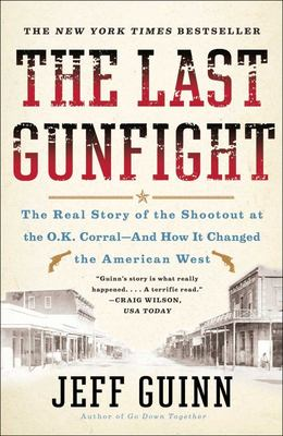The Last Gunfight - The Real Story of the Shootout at the O. K. Corral - And How It Changed the American West