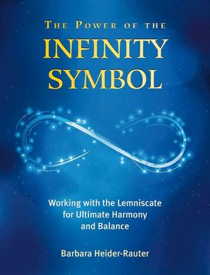 The Power of the Infinity Symbol - Working with the Lemniscate for Ultimate Harmony and Balance