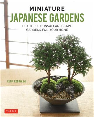 Miniature Japanese Container Gardens: Beautiful Indoor Landscapes Container Gardens for Your Home