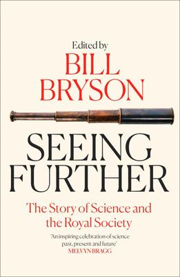 Seeing Further : The Story of Science and the Royal Society